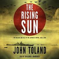 The Rising Sun: The Decline and Fall of the Japanese Empire, 1936 - 1945 by John Toland - 2014-06-03