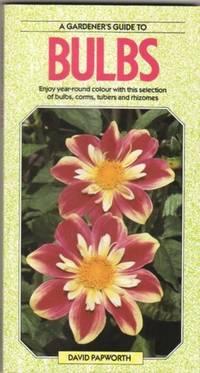 Bulbs:  A Gardener\'s Guide to   ....with Over 150 Color Photos!