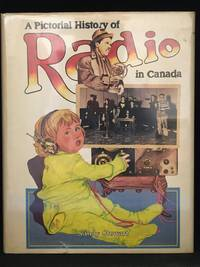 A Pictorial History of Radio in Canada by  Sandy Stewart - Hardcover - from Burton Lysecki Books, ABAC/ILAB (SKU: 012379)