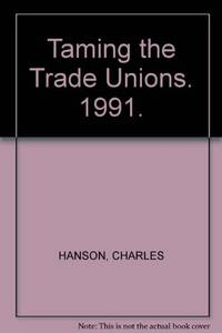 Taming the Trade Unions: A Guide to the Thatcher Government's Employment Reforms, 1980-90