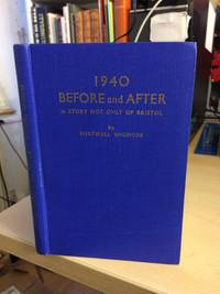 1940. Before and After. A Story Not Only of Bristol. Some Urgent Reflections, Reminiscences and Travel