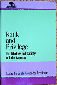 Rank and Privilege. the Military and Society in Latin America