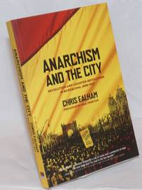 Anarchism and the city, revolution and counter-revolution in Barcelona, 1898-1937