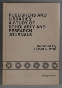 Publishers and Libraries: a Study of Scholarly and Research Journals by  Herbert S  Bernard M. / White - Hardcover - Signed - 1976 - from Sweet Beagle Books and Biblio.co.uk