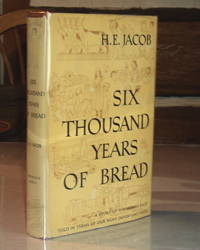 SIX THOUSAND YEARS OF BREAD: Its Holy and Unholy History. by Jacob, H.E - 1944.