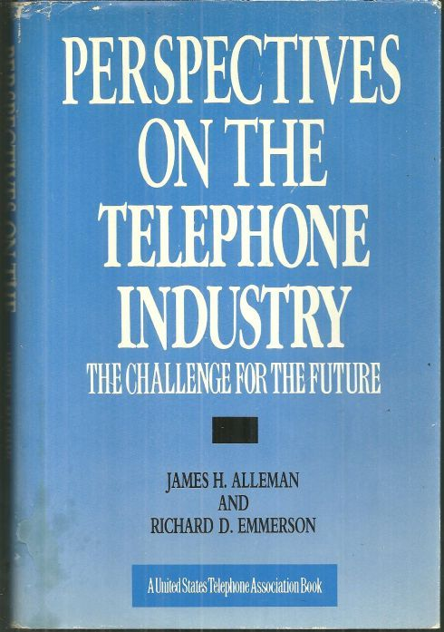 PERSPECTIVES ON THE TELEPHONE INDUSTRY The Challenge for the Future, Alleman, James