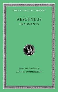 Aeschylus, III, Fragments (Loeb Classical Library *CONTINS TO info@harvardup.co.uk)