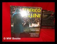 Federico Fellini : [A Sentimental Journey Into the Illusion and Reality of a Genius] / Fabrizio...