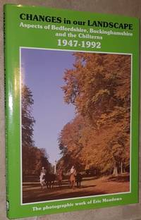 Changes in Our Landscape: Aspects of Bedfordshire, Buckinghamshire and the Chilterns, 1947-1992...