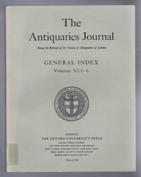 The Antiquaries Journal, Being the Journal of The Society of Antiquaries of London, General Index Volumes XLI-L