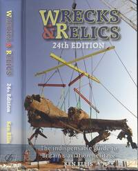 Wrecks & Relics: 24th Edition - The Indispensable Guide to Britain's Aviation Heritage (Wrecks & Relics S)