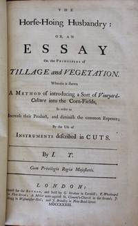 The Horse-Hoing Husbandry: Or, An Essay on the Principles of Tillge and Vegetation...