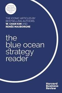 The W. Chan Kim and Renee Mauborgne Blue Ocean Strategy Reader: The iconic articles by...