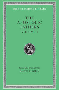 The Apostolic Fathers: v. 1 by Bart D. Ehrman - Hardcover - from The Saint Bookstore (SKU: A9780674996076)