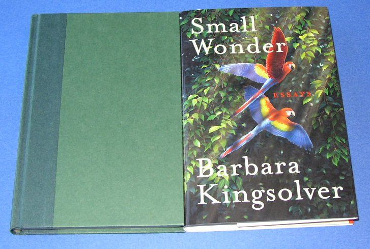 barbara kingsolver small wonder essay Readers familiar with barbara kingsolver will find that small wonder, a collection of 23 essays, shows the same sensitivity and thoughtfulness, the same rich knowledge of and love for the natural world, as her spellbinding novels.