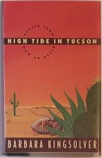 HIGH TIDE IN TUCSON. Essays from Now or Never by  Barbara Kingsolver - First Edition - 1995 - from Bert Babcock - Bookseller, LLC and Biblio.co.uk