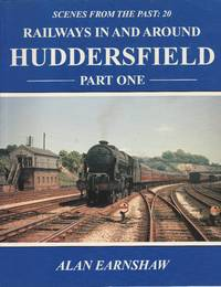 Railways in and Around Huddersfield : Part One  (Scenes from the Past)