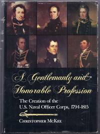 A Gentlemanly and Honorable Profession.  The Creation of the U.S. Naval Officer Corps, 1794-1815