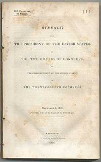 Message from the President of the United States to The Two Houses of Congress, at the Commencement of the Second Session of the Twenty-Fourth Congress. December 6, 1836