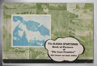 "The Alaska Sportsman; Book of Pictures of ""The Last Frontier"" With Cartoons and Alaska Oddities"