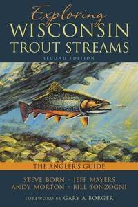 Exploring Wisconsin Trout Streams: The Angler\'s Guide