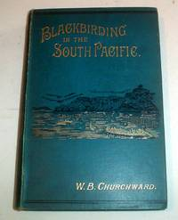 BLACKBIRDING IN THE SOUTH PACIFIC. Or, The first White Man on the Beach by CHURCHWARD. W(illiam) . B(rown) - First Edition - from Paul Foster Books (SKU: 9377)