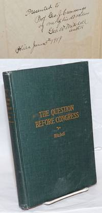 The Question before Congress: a consideration of the debates and final action by Congress upon various phases of the race question in the United States