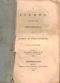 A Sermon Preached Before the Convention of the Clergy of Massachusetts, in Boston, May 29, 1806