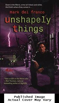 Unshapely Things (Connor Grey, Book 1) by Mark Del Franco - 2007-01-30