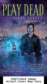 Play Dead (A Dog Days Novel) by Levitt, John - 2011-01-25