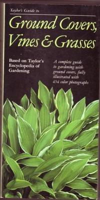 Taylor's Guide to Ground Covers, Vines & Grasses ...A Complete Guide to Gardening with Ground Covers, Fully Illustrated with 454 Color Photographs