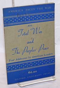 Total War and the Peoples' Peace: Four Addresses by American Leaders