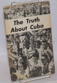 The truth about Cuba. This pamphlet consists of a series of articles, written in defense of the Cuban Revolution, which appeared in the Militant from May 9 to August 22, 1960