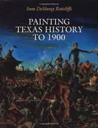 Painting Texas History to 1900 (American Studies Series)