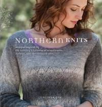 Northern Knits: Designs Inspired by the Knitting Traditions of Scandinavia Iceland and the...