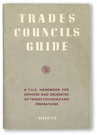 Trades Councils Guide: A T.U.C. Handbook for Officers and Delegates of Trades Councils and Federations