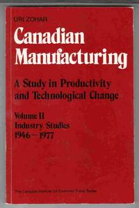 Canadian Manufacturing A Study in Productivity and Technological Change:  Volume II Industry Studies 1946 - 1977