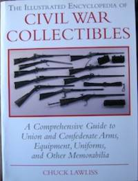 The Illustrated Encyclopedia of Civil War Collectibles: a Comprehensive Guide to Union and Condederate Arms...