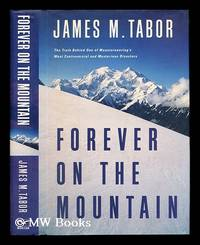 Forever on the mountain : the truth behind one of mountaineering's most controversial and...