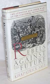 Rebels against the future; the Luddites and their war on the industrial revolution