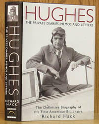 Hughes: The Private Diaries, Memos and Letters_The Definitive Biography of the first American Billionaire