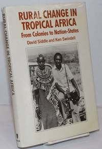 Rural Change in Tropical Africa From Colonies to Nation-States