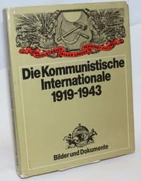 Die Kommunistische Internationale 1919-1943: Ihr weltweites Wirken fur Frieden, Demokratie, nationales Befreiung und Sozialismus in Bildern und Dokumenten