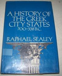 A History of the Greek City States ca. 700-338 B.C by Raphael Sealey - Hardcover - 1976 - from Easy Chair Books (SKU: 166117)