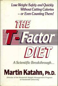The T Factor Diet: Lose Weight Safely and Quickly Without Cutting Calories    or Even Counting Them! A Scientific Breakthrough..