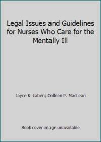 Legal Issues and Guidelines for Nurses Who Care for the Mentally Ill