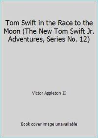 image of Tom Swift in the Race to the Moon (The New Tom Swift Jr. Adventures, Series No. 12)