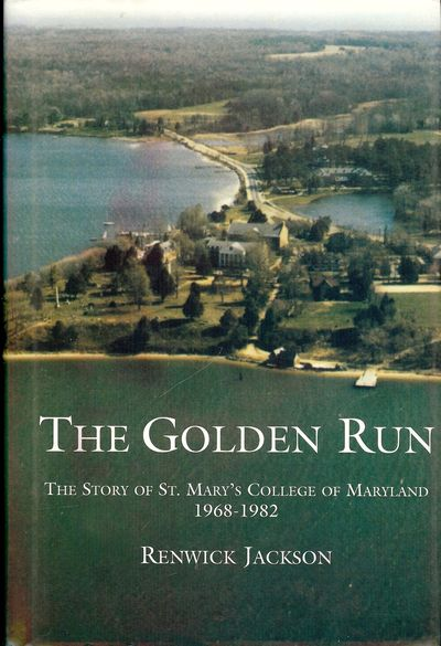 2002. JACKSON, Renwick. THE GOLDEN RUN: THE STORY OF ST. MARY'S COLLEGE OF MARYLAND 1968-1982. . 8vo...