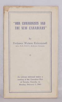 image of Our communists and the new Canadians. An address delivered before a meeting of the Canadian Club at Toronto, Canada, on Monday, February 1, 1943