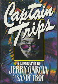 CAPTAIN TRIPS: A Biography of Jerry Garcia.